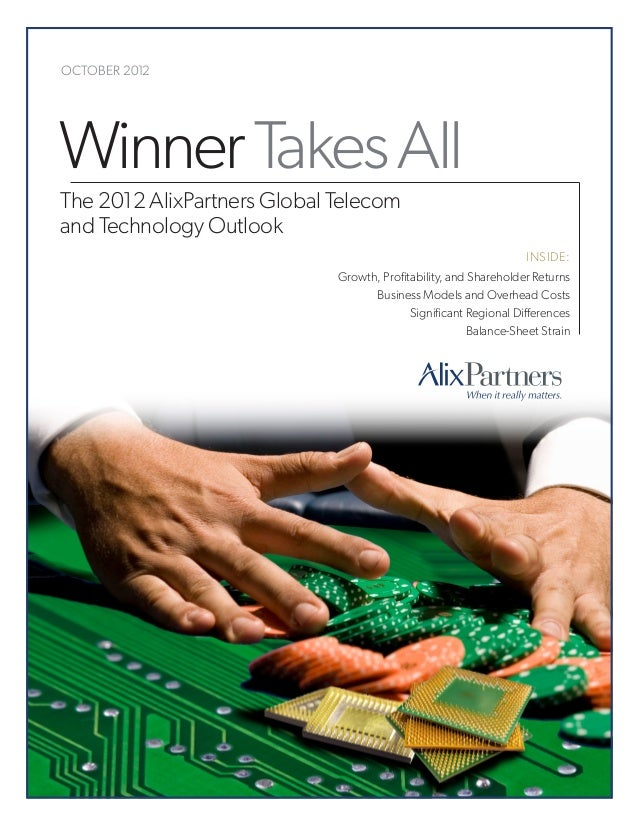 OCTOBER 2012   Winner Takes All    The 2012 AlixPartners Global Telecom    and Technology Outlook                         ...