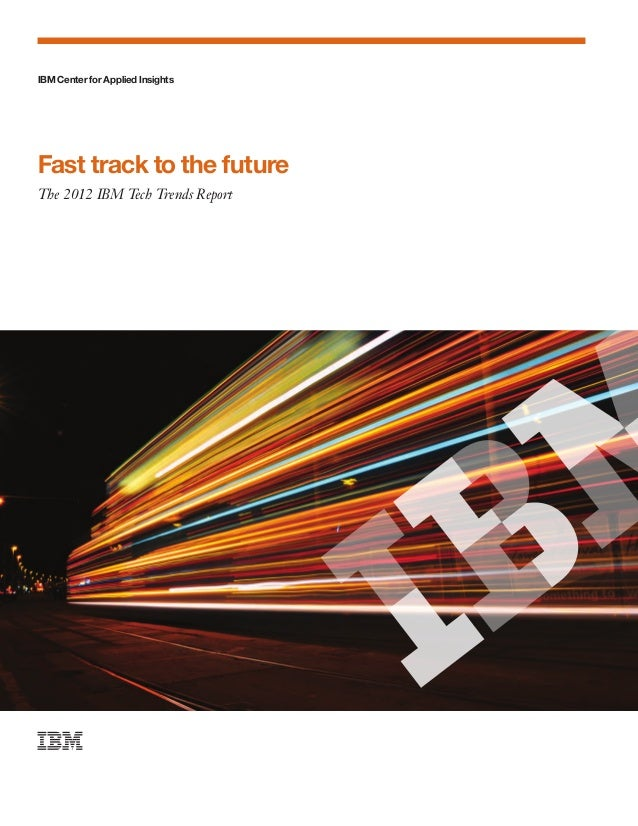 IBM Center for Applied InsightsFast track to the futureThe 2012 IBM Tech Trends Report
