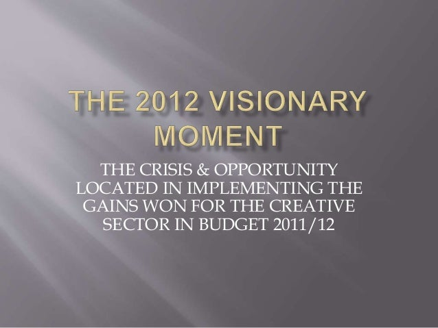 THE CRISIS & OPPORTUNITY LOCATED IN IMPLEMENTING THE GAINS WON FOR THE CREATIVE SECTOR IN BUDGET 2011/12
