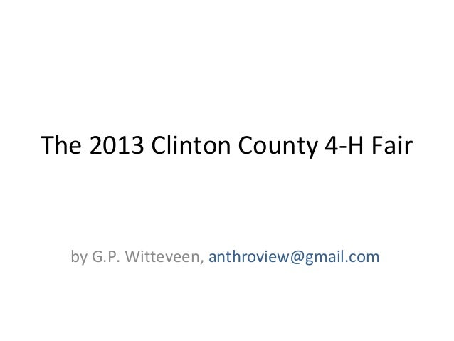 The 2013 Clinton County 4-H Fair by G.P. Witteveen, anthroview@gmail.com