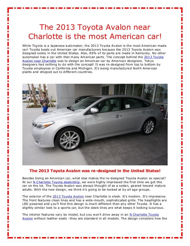 The 2013 Toyota Avalon near   Charlotte is the most American car!While Toyota is a Japanese automaker, the 2013 Toyota Ava...