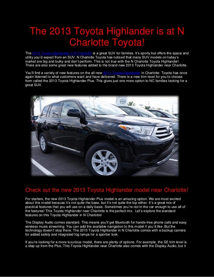 The 2013 Toyota Highlander is at N           Charlotte Toyota!The 2013 Toyota Highlander in N Charlotte is a great SUV for...