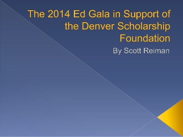 The 2014 Ed Gala to benefit the Denver  Scholarship Foundation will take place on October  21 at Wings Over the Rockies Ai...