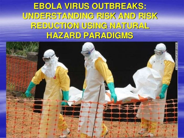 EBOLA VIRUS OUTBREAKS: UNDERSTANDING RISK AND RISK REDUCTION USING NATURAL HAZARD PARADIGMS