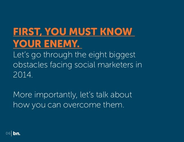 FIRST, YOU MUST KNOW YOUR ENEMY. Let's go through the eight biggest obstacles facing social marketers in 2014. More import...