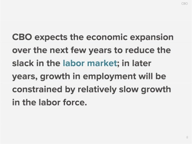 CBO  CBO expects the economic expansion over the next few years to reduce the slack in the labor market;  in later years, ...