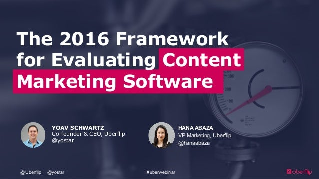 The 2016 Framework for Evaluating Content Marketing Software YOAV SCHWARTZ Co-founder & CEO, Uberflip @yostar HANA ABAZA V...