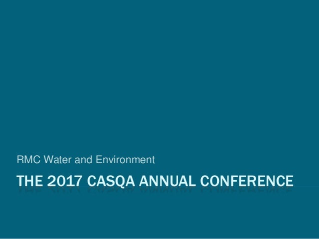 THE 2017 CASQA ANNUAL CONFERENCE RMC Water and Environment