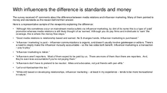 With influencers the difference is standards and money The survey received 47 comments about the difference between media ...