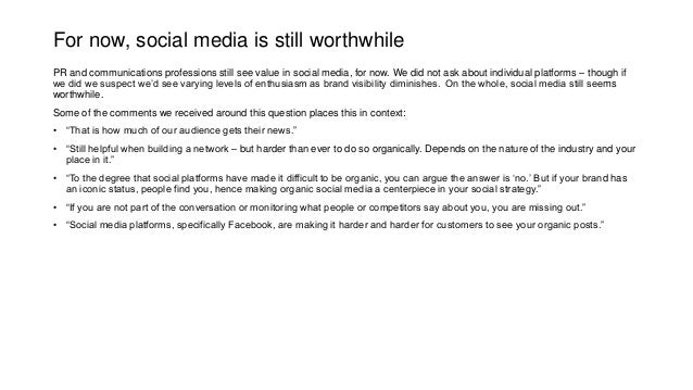 For now, social media is still worthwhile PR and communications professions still see value in social media, for now. We d...