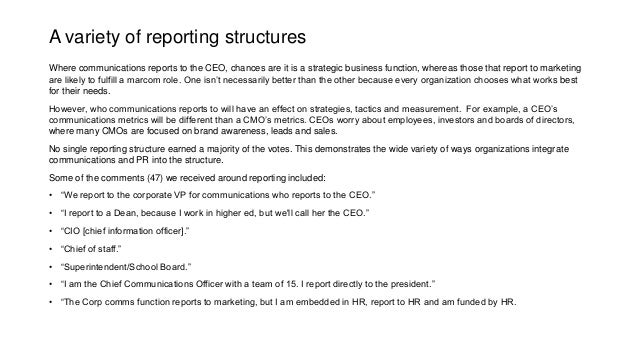 A variety of reporting structures Where communications reports to the CEO, chances are it is a strategic business function...