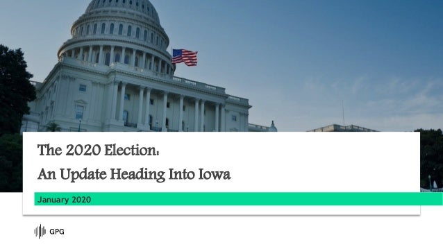 January 2020 The 2020 Election: An Update Heading Into Iowa