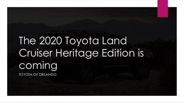 The 2020 Toyota Land Cruiser Heritage Edition is coming TOYOTA OF ORLANDO