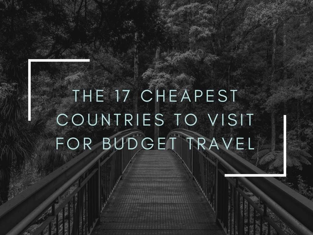The 17 cheapest countries to visit for budget travel