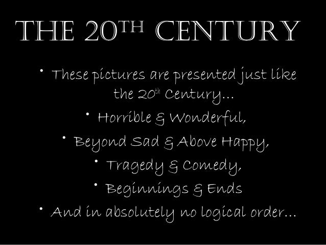 The 20       Th                  CenTury • These pictures are presented just like            the 20th Century…       • Hor...