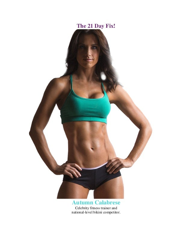 The 21 Day Fix! Autumn Calabrese Celebrity fitness trainer and national-level bikini competitor.