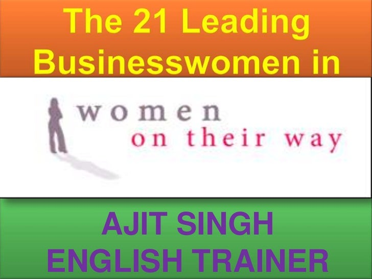 The 21 Leading Businesswomen in India<br />AJIT SINGH<br />ENGLISH TRAINER<br />