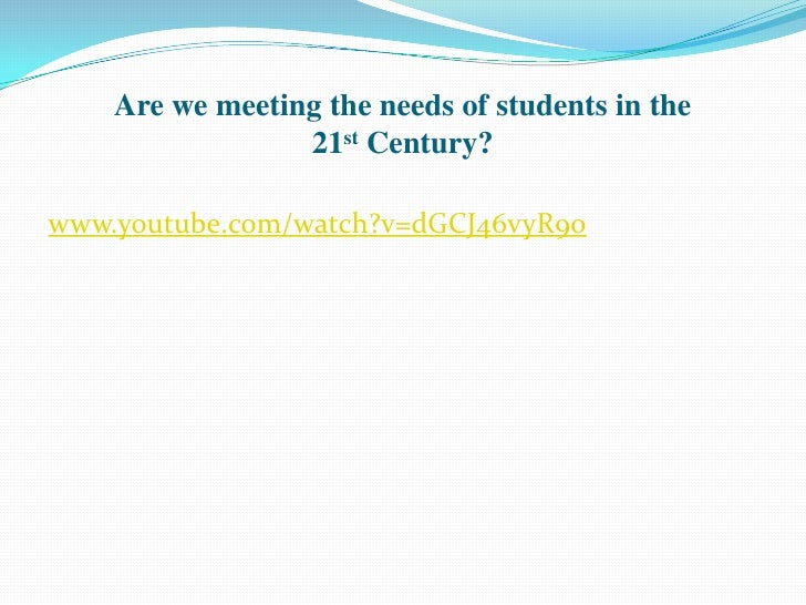 Are we meeting the needs of students in the 21st Century? <br />www.youtube.com/watch?v=dGCJ46vyR9o<br />