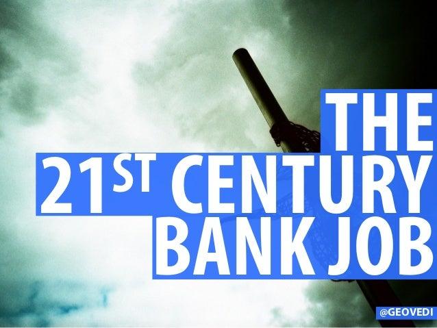 THE 21ST CENTURY BANK JOB@GEOVEDI
