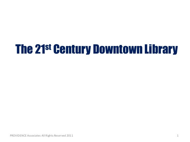The 21st Century Downtown LibraryPROVIDENCE Associates All Rights Reserved 2011   1