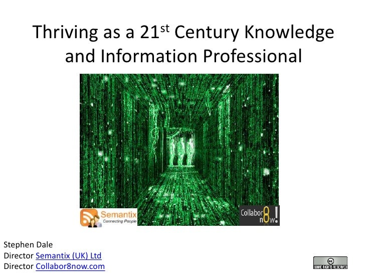 Thriving as a 21st Century Knowledge            and Information Professional     Stephen Dale Director Semantix (UK) Ltd D...