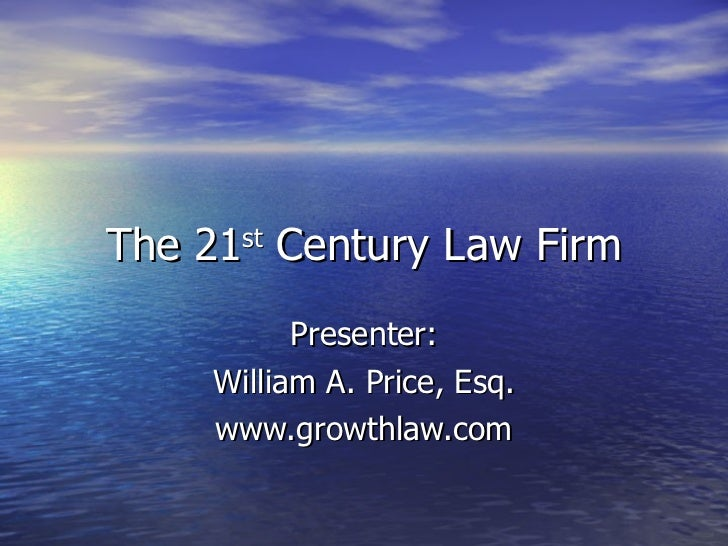 The 21 st  Century Law Firm Presenter: William A. Price, Esq. www.growthlaw.com