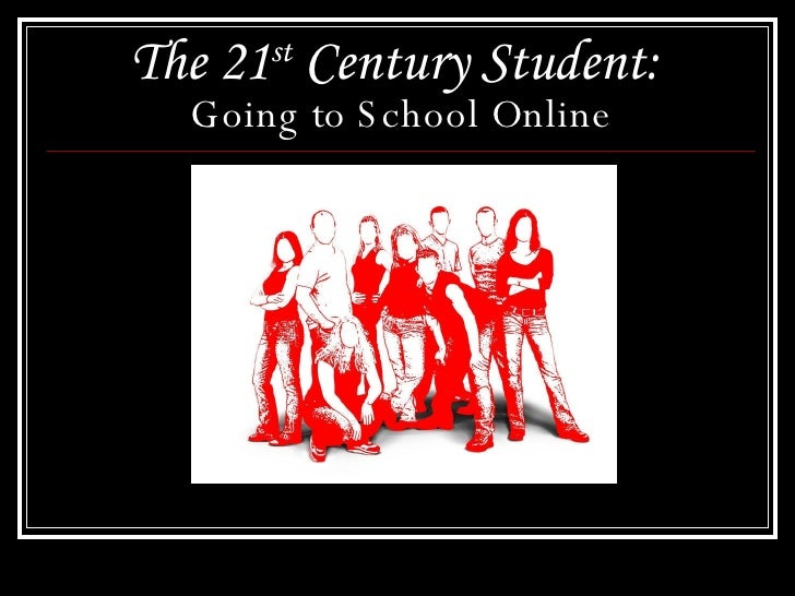 The 21 st  Century Student:   Going to School Online