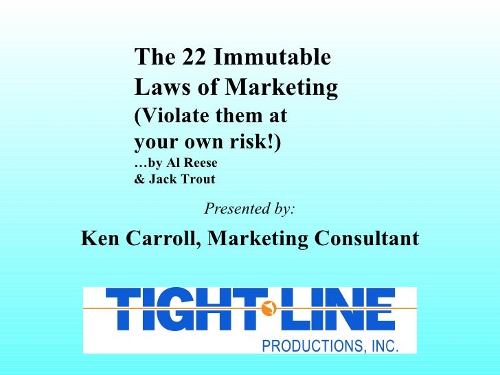 The 22 Immutable     Laws of Marketing     (Violate them at     your own risk!)     …by Al Reese     & Jack Trout         ...