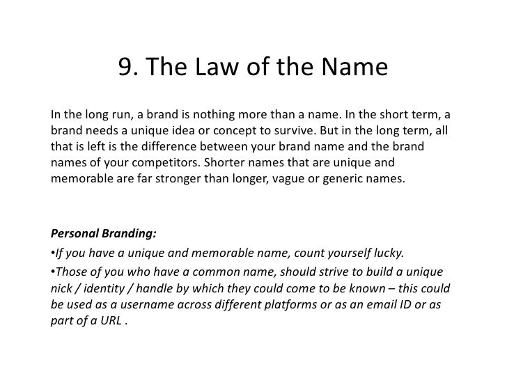 9. The Law of the Name In the long run, a brand is nothing more than a name. In the short term, a brand needs a unique ide...