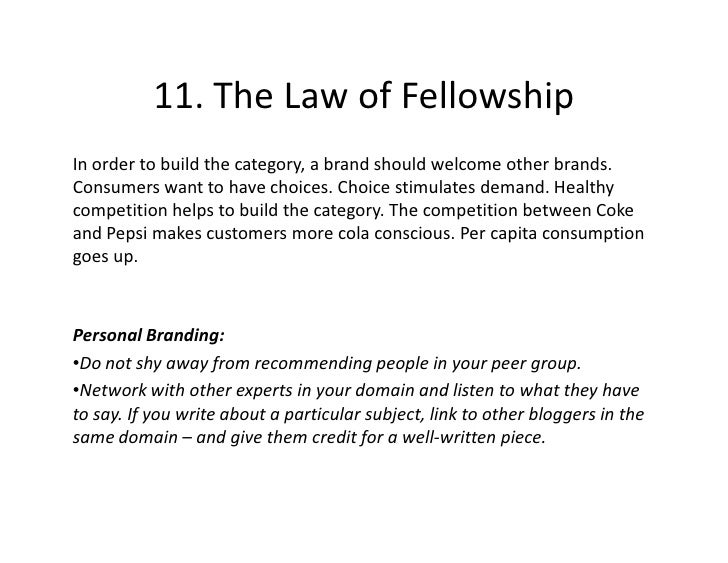 11. The Law of Fellowship In order to build the category, a brand should welcome other brands. Consumers want to have choi...