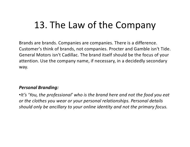 13. The Law of the Company Brands are brands. Companies are companies. There is a difference. Customer's think of brands, ...