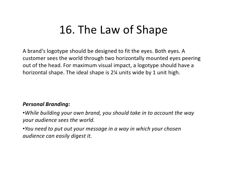 16. The Law of Shape A brand's logotype should be designed to fit the eyes. Both eyes. A customer sees the world through t...