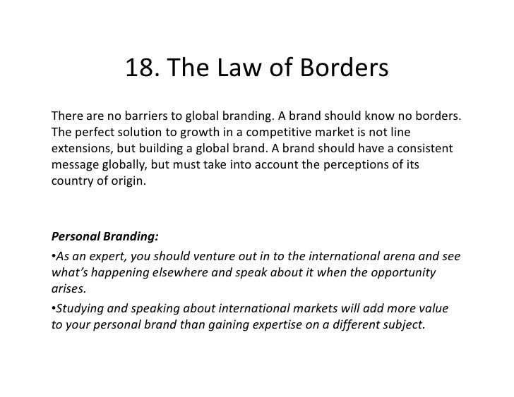 18. The Law of Borders There are no barriers to global branding. A brand should know no borders. The perfect solution to g...