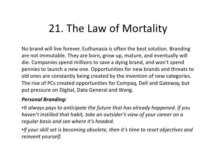 21. The Law of Mortality No brand will live forever. Euthanasia is often the best solution. Branding are not immutable. Th...