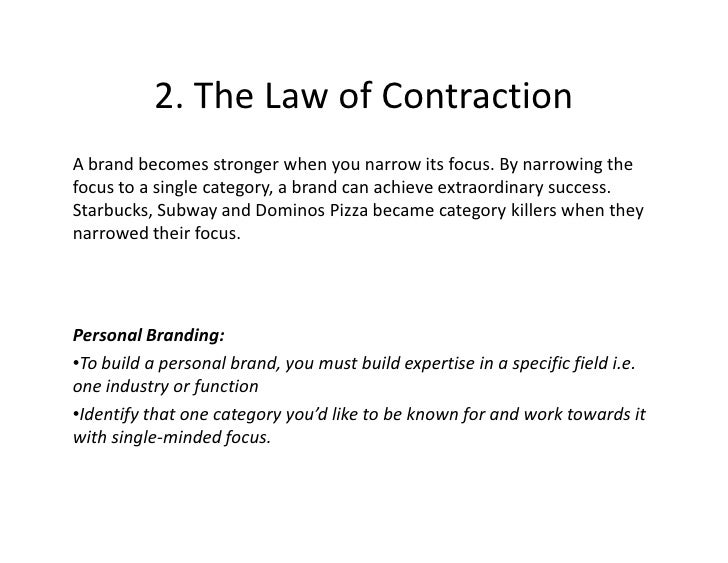 2. The Law of Contraction A brand becomes stronger when you narrow its focus. By narrowing the focus to a single category,...