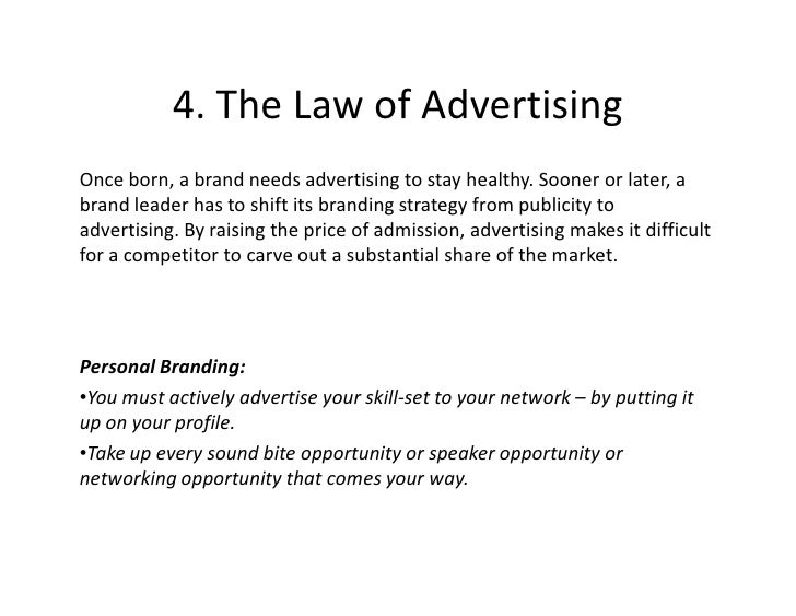 4. The Law of Advertising Once born, a brand needs advertising to stay healthy. Sooner or later, a brand leader has to shi...