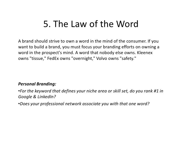 5. The Law of the Word A brand should strive to own a word in the mind of the consumer. If you want to build a brand, you ...