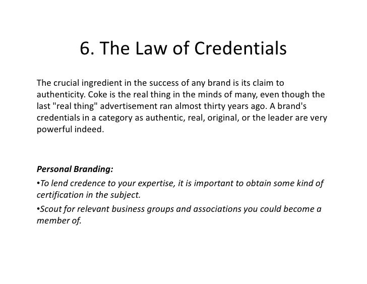 6. The Law of Credentials The crucial ingredient in the success of any brand is its claim to authenticity. Coke is the rea...