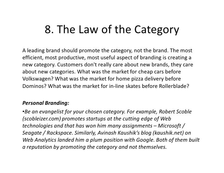 8. The Law of the Category A leading brand should promote the category, not the brand. The most efficient, most productive...