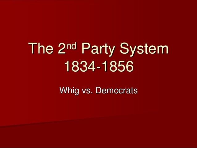 The 2nd Party System 1834-1856 Whig vs. Democrats