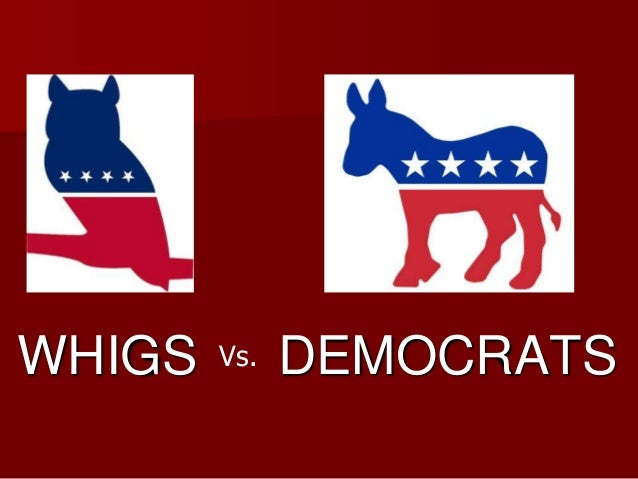 whigs and democrats Whig history is the tendency in many historians  to emphasise certain principles of progress in the past and to produce a story which is the ratification if not the glorification of the present [herbert butterfield, the whig interpretation of history, 1931.