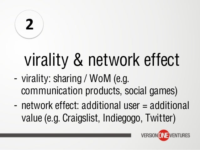 virality & network effect - virality: sharing / WoM (e.g. communication products, social games) - network effect: additi...
