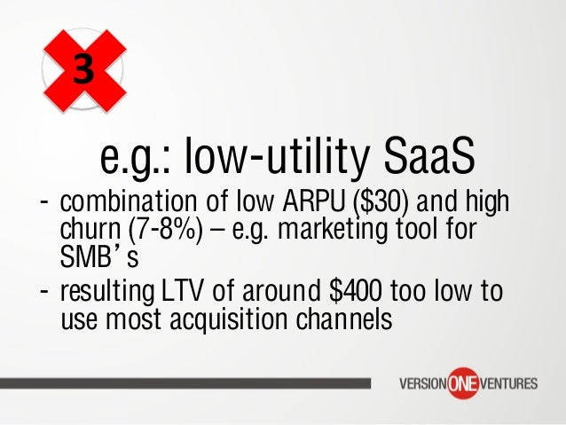 e.g.: low-utility SaaS - combination of low ARPU ($30) and high churn (7-8%) – e.g. marketing tool for SMB s - resulting...