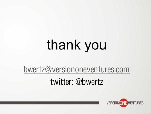 thank you bwertz@versiononeventures.com twitter: @bwertz