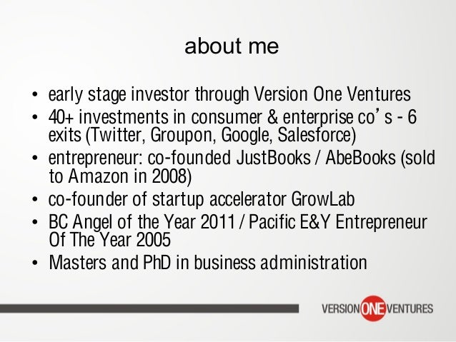 about me • early stage investor through Version One Ventures • 40+ investments in consumer & enterprise co s - 6 exits (...