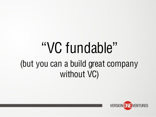 """""""VC fundable"""" (but you can a build great company without VC)"""