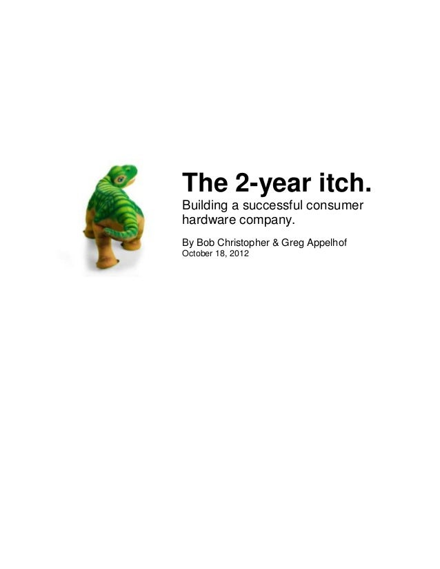 The 2-year itch.Building a successful consumerhardware company.By Bob Christopher & Greg AppelhofOctober 18, 2012