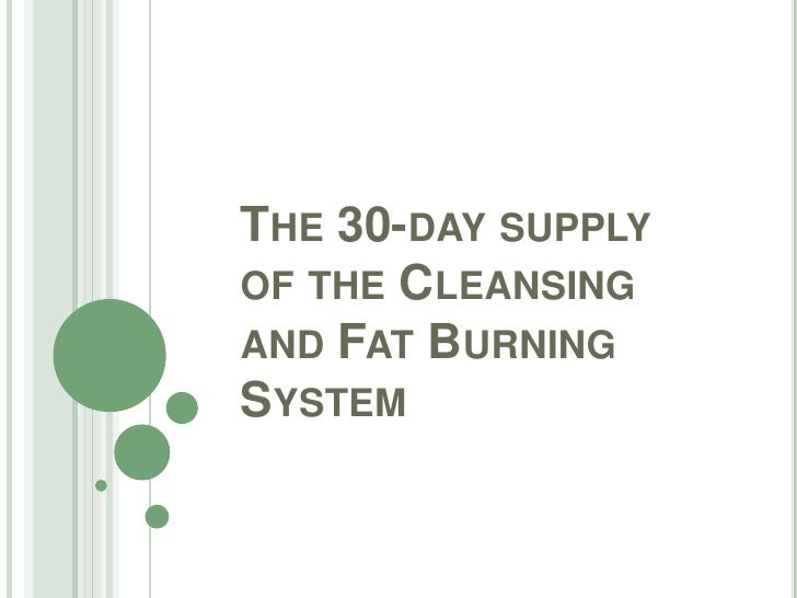 THE 30-DAY SUPPLYOF THE CLEANSINGAND FAT BURNINGSYSTEM