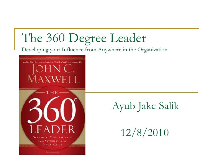 The 360 Degree LeaderDeveloping your Influence from Anywhere in the Organization<br />Ayub Jake Salik<br />   12/8/2010<br />