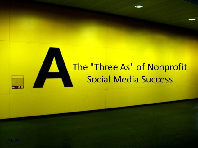 "The  ""Three  As""  of  Nonprofit   Social  Media  Success img  via"